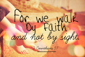 For we walk by faith and not by sight